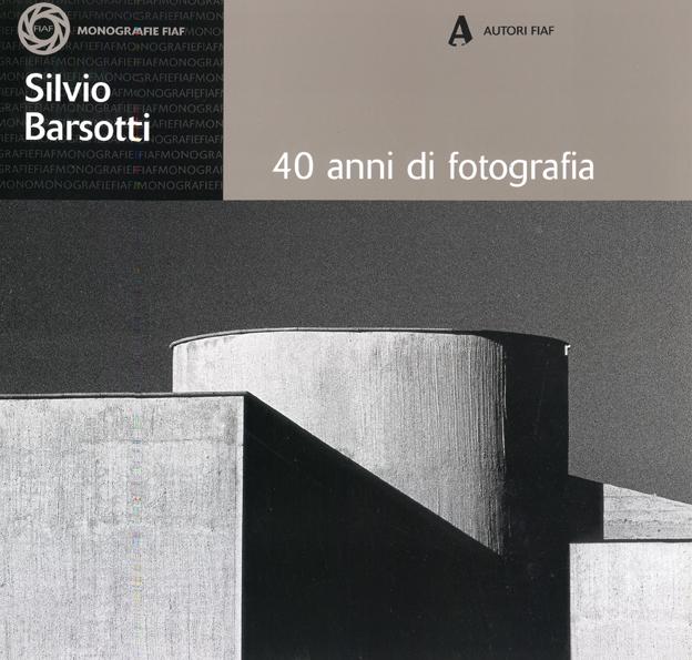 """Monografie Autori FIAF - Silvio Barsotti """" 40 anni di Fotografia"""""""
